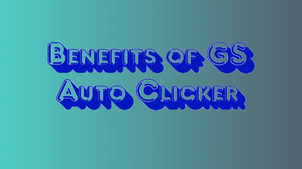 Benefits of GS Auto Clicker