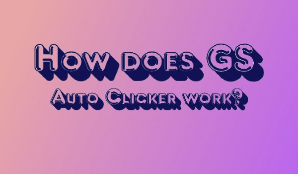 How does GS Auto Clicker work?