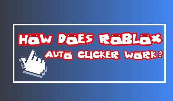 How does Roblox Auto Clicker work