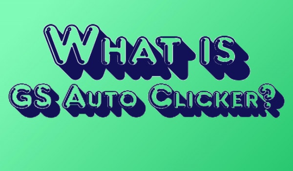 What is GS Auto Clicker?